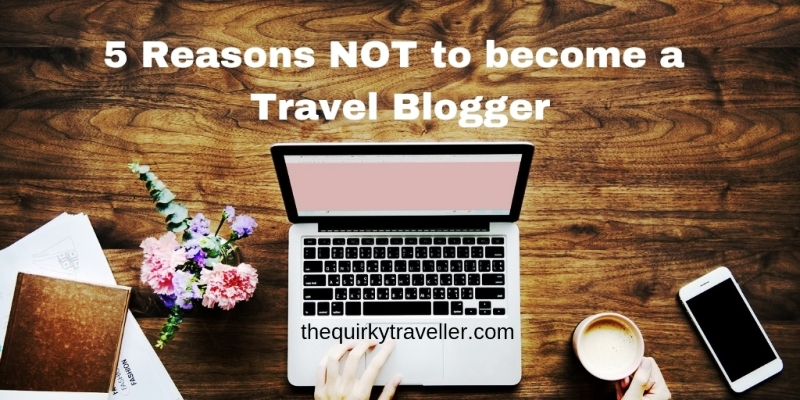 5 Reasons NOT to become a Travel Blogger by Zoe Dawes aka The Quirky Traveller