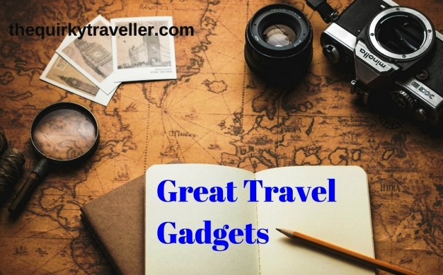 Great Travel Gadgets - The Quirky Traveller