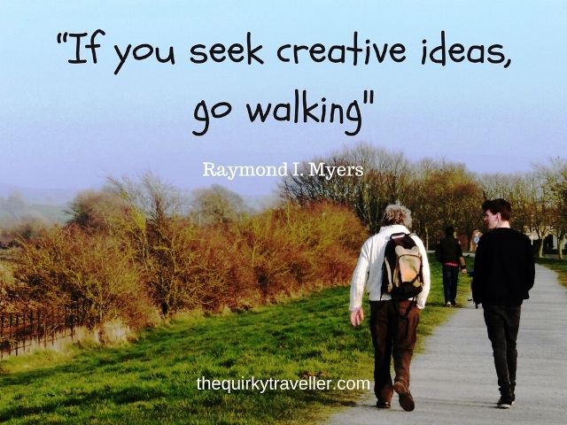 """If you seek creative ideas go walking. Walk n Talk with The Quirky Traveller"
