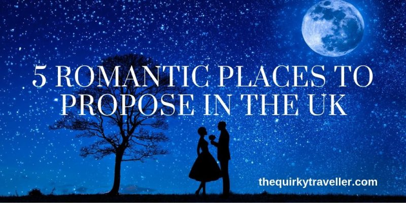 5 Romantic Places to Propose in the UK - by The Quirky Traveller